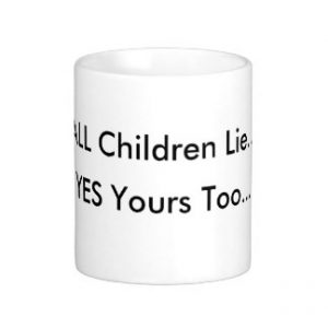 all_children_lie_yes_yours_too